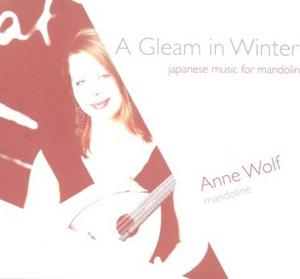 Anne Wolf 「A Gleam in Winter-japanese music for mandolin 」